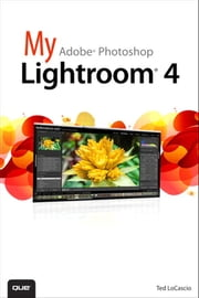 My Adobe Photoshop Lightroom 4 ebook by Ted LoCascio