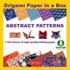 Origami Paper in a Box - Abstract Patterns - Origami Book with Downloadable Patterns for 10 Different Origami Papers ebook by Tuttle Publishing
