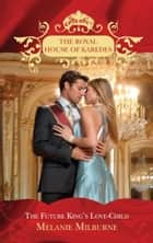 The Future King's Love-Child (The Royal House of Karedes, Book 4) ekitaplar by Melanie Milburne
