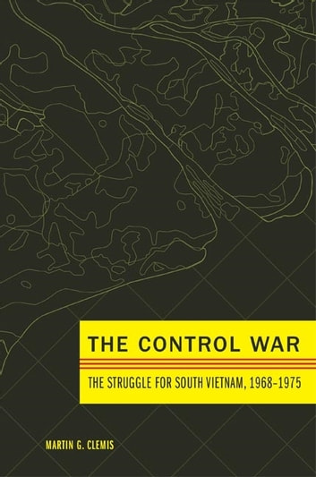 The Control War - The Struggle for South Vietnam, 1968–1975 ebook by Martin G. Clemis
