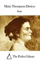Works of Maria Thompson Daviess ebook by Maria Thompson Daviess