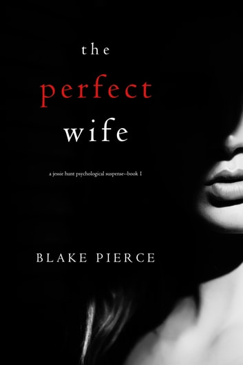 The Perfect Wife (A Jessie Hunt Psychological Suspense Thriller—Book One) ebook by Blake Pierce