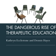 The Dangerous Rise of Therapeutic Education audiobook by Dennis Hayes, Kathryn Ecclestone