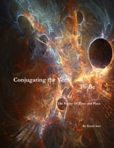 Conjugating the Verb To Be - The Poetry of Time and Place ebook by David Asia