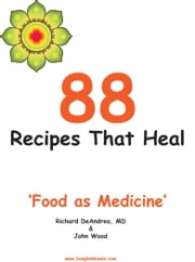 88 Recipes That Heal - Food as Medicine ebook by Richard DeAndrea,John Wood