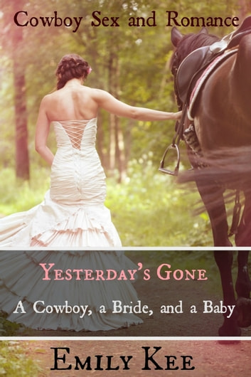 Yesterday's Gone - A Cowboy, a Bride, and a Baby ebook by Emily Kee