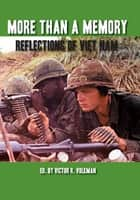 More Than A Memory - Reflections of Viet Nam ebook by Victor R. Volkman