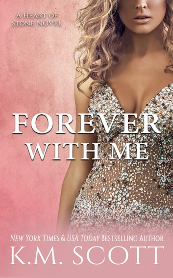 Forever With Me - Heart of Stone #7 ebook by K.M. Scott