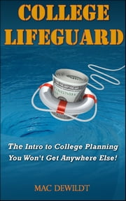 College Lifeguard: The Intro to College Planning You Won't Get Anywhere Else! ebook by Mac DeWildt