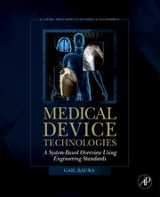 Medical Device Technologies - A Systems Based Overview Using Engineering Standards ebook by Gail Baura