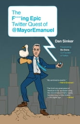The F***ing Epic Twitter Quest of @MayorEmanuel ebook by Dan Sinker