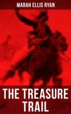 The Treasure Trail - The Story of the Land of Gold and Sunshine ebook by Marah Ellis Ryan