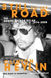Still on the Road - The Songs of Bob Dylan Vol. 2 1974-2008 ebook by Clinton Heylin
