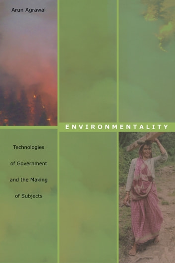 Environmentality - Technologies of Government and the Making of Subjects ebook by Arun Agrawal