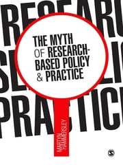 The Myth of Research-Based Policy and Practice ebook by Martyn Hammersley
