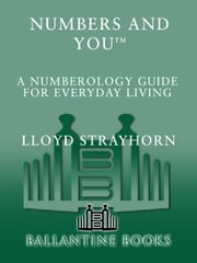 Numbers and You: A Numerology Guide for Everyday Living ebook by Lloyd Strayhorn