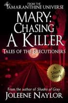 Mary: Chasing a Killer (Tales of the Executioners) ebook by Joleene Naylor
