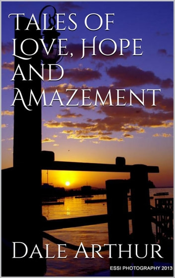 Tales of Love, Hope and Amazement ebook by Dale Arthur