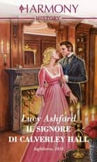 Il signore di Calverley Hall ebook by Lucy Ashford