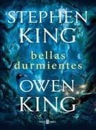 Bellas durmientes ebook by Stephen King, Owen King