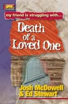 Friendship 911 Collection - My friend is struggling with.. Death of a Loved One ebook by Josh McDowell, Ed Stewart