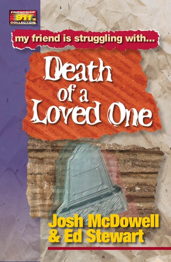 Friendship 911 Collection - My friend is struggling with.. Death of a Loved One ebook by Josh McDowell,Ed Stewart