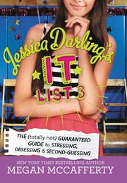 Jessica Darling's It List 3 - The (Totally Not) Guaranteed Guide to Stressing, Obsessing & Second-Guessing ebook by Megan McCafferty