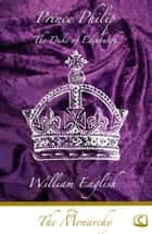 Prince Philip ebook by William English