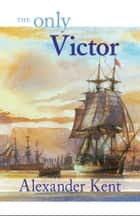 The Only Victor ebook by Alexander Kent