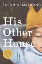 His Other House ebook by Sarah Armstrong
