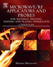 Microwave/RF Applicators and Probes for Material Heating, Sensing, and Plasma Generation ebook by Mehrdad Mehdizadeh
