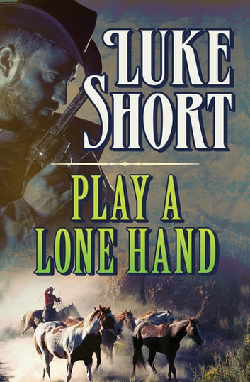 Play a Lone Hand ebook by Luke Short