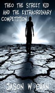 Theo the Street Kid and the Extraordinary Competition ebook by Jason W Chan