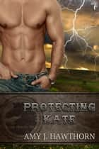 Protecting Kate - Dark Horse Inc., #1 ebook by Amy J. Hawthorn