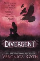 Divergent (Divergent, Book 1) ebook by Veronica Roth