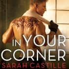 In Your Corner audiobook by Sarah Castille