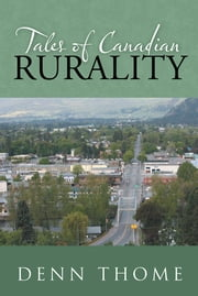 Tales of Canadian Rurality ebook by Denn Thome