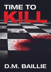 Time To Kill ebook by D. M. Baillie
