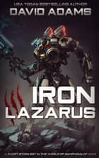 Iron Lazarus - Symphony of War ebook by David Adams
