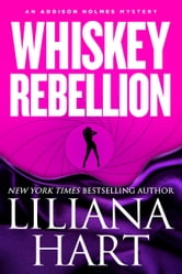 Whiskey Rebellion - An Addison Holmes Mystery ebook by Liliana Hart