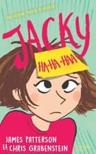 Jacky Ha-Ha-Haa ebook by James Patterson, Chris Grabenstein, Kerascoët, Aurélie Devillers