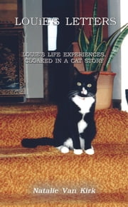 LOUiE'S LETTERS - LOUiE'S LIFE EXPERIENCES, CLOAKED IN A CAT STORY ebook by Natalie Van Kirk