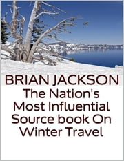 The Nation's Most Influential Source Book On Winter Travel ebook by Brian Jackson