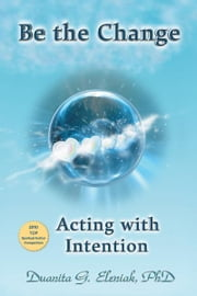Be the Change - Acting with Intention ebook by Dr. Duanita G. Eleniak