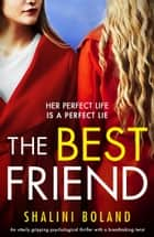 The Best Friend - An utterly gripping psychological thriller with a breathtaking twist ebook by Shalini Boland