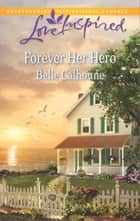 Forever Her Hero ebook by Belle Calhoune