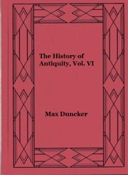 The History of Antiquity, Vol. VI ebook by Max Duncker