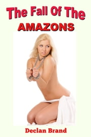 The Fall Of The Amazons ebook by Declan Brand