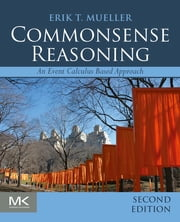 Commonsense Reasoning - An Event Calculus Based Approach ebook by Erik T. Mueller