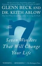 The 7 - Seven Wonders That Will Change Your Life ebook by Glenn Beck, Keith Ablow